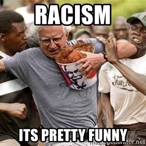 Black Guys Are Real Mad - racism its pretty funny