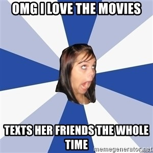 Annoying Facebook Girl - omg i love the movies texts her friends the whole time