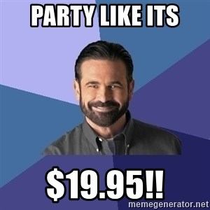 Billy Mays - PARTY LIKE ITS $19.95!!