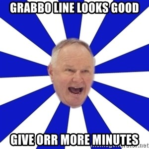 Crafty Randy - grabbo line looks good give orr more minutes