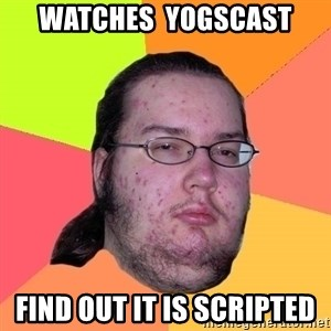 Butthurt Dweller - Watches  Yogscast Find out it is scripted