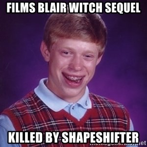 Bad Luck Brian - films blair witch sequel killed by shapeshifter
