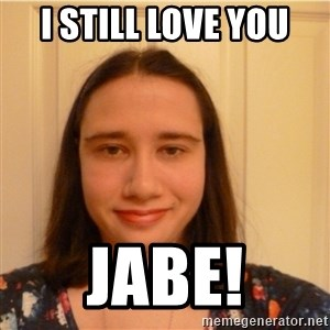 Scary b*tch. - i still love you jabe!