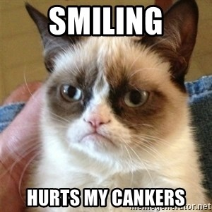 Grumpy Cat  - smiling hurts my cankers