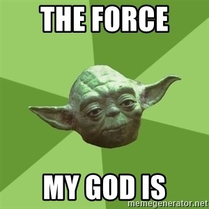 Advice Yoda Gives - The Force  my god is