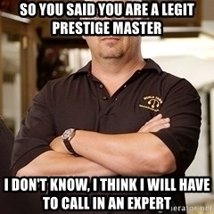 Pawn Stars Rick - so you said you are a legit prestige master i don't know, i think i will have to call in an expert