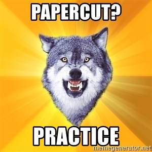 Courage Wolf - Papercut? practice