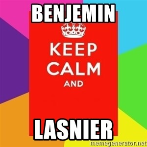Keep calm and - BENJEMIN LASNIER