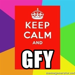 Keep calm and -  GFY