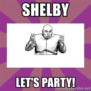 'dr. evil' air quote - Shelby Let's Party!