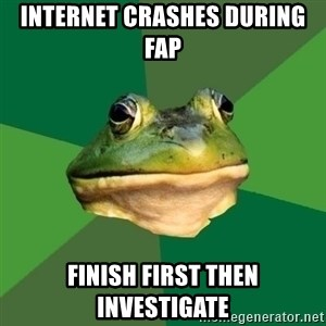 Foul Bachelor Frog - internet crashes during fap finish first then investigate