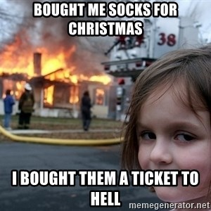 Disaster Girl - bought me socks for christmas i bought them a ticket to hell