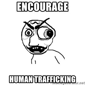 Cuddler - encourage human trafficking