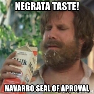 Milk was a bad choice - Negrata taste! Navarro seal of APROVAL
