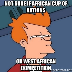 Futurama Fry - not sure if african cup of nations or west african competition
