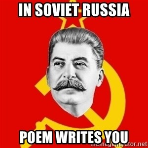 Stalin Says - In soviet russia poem writes you