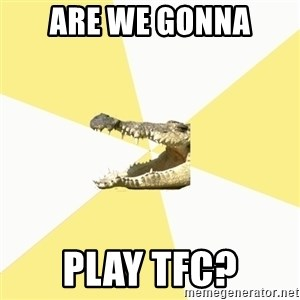 Classics Crocodile - Are we gonna play tfc?