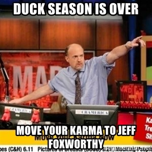 Karma Cramer - Duck season is over  move your karma to Jeff FoxworthY