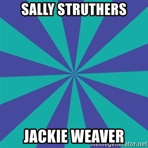 Totally looks like.... - Sally Struthers Jackie Weaver