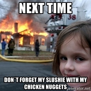 Disaster Girl - next time don´t forget my slushie with my chicken nuggets