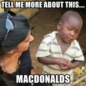 Skeptical african kid  - tell me more about this.... macdonalds