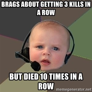 FPS N00b - brags about getting 3 kills in a row but died 10 times in a row