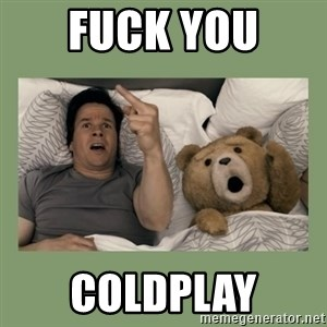 Ted Movie - fuck you  coldplay