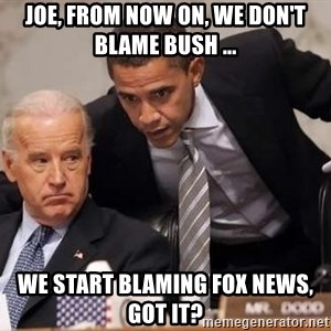Obama Biden Concerned - Joe, from now on, we don't blame bush ... we start blaming fox news, Got it?