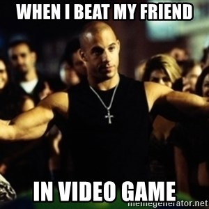 Dom Fast and Furious - WHEN I BEAT MY FRIEND IN VIDEO GAME