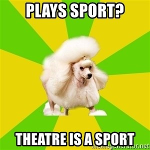 Pretentious Theatre Kid Poodle - Plays sport? Theatre is a sport