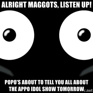 Scary Mr. Popo - Alright maggots, listen up! Popo's about to tell you all about the appo idol show tomorrow
