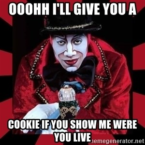 willianss - OOOHH I'LL GIVE YOU A  COOKIE IF YOU SHOW ME WERE YOU LIVE