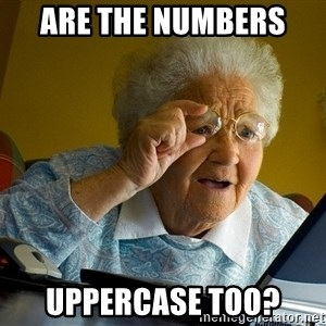 Internet Grandma Surprise - Are the numbers  uppercase too?