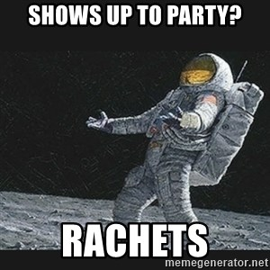 Unlucky astronaut - shows up to party? rachets
