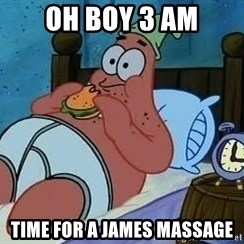 Patrick Star 3 am - Oh boy 3 aM Time for a james massage