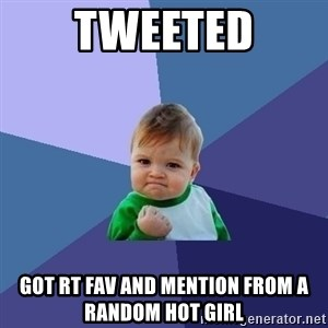 Success Kid - TWEETED GOT RT FAV AND MENTION FROM A RANDOM HOT GIRL