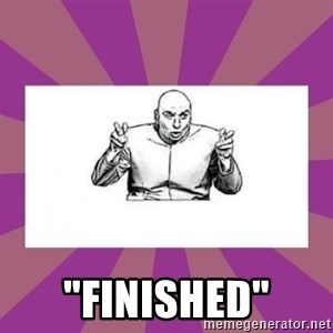 """'dr. evil' air quote -  """"FINISHED"""""""