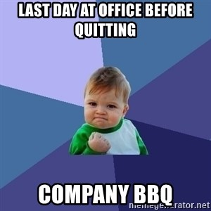 Success Kid - last day at office before quitting company bbq