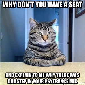Chris Hansen Cat - WHY don't you have a seat and explain to me why there was dubstep in your psytrance mix
