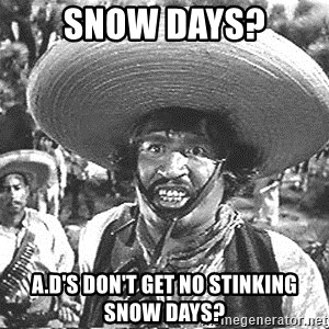 we don't need no stinking badges - Snow Days? A.D's Don't get no stinking Snow Days?