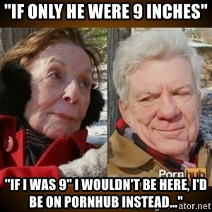 "Pornhub's Super Bowl Ad - ""if only he were 9 inches"" ""If I was 9"" I wouldn't be here, I'd be on PORNHUB instead..."""