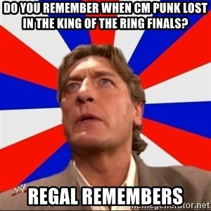 Regal Remembers - DO YOU REMEMBER WHEN CM PUNK LOST IN THE KING OF THE RING FINALS? REGAL REMEMBERS