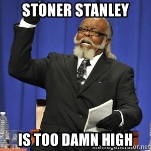 Rent Is Too Damn High - stoner stanley is too damn high