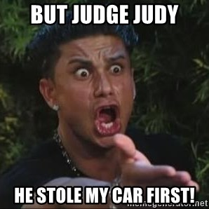 She's too young for you brah - but judge judy he stole my car first!