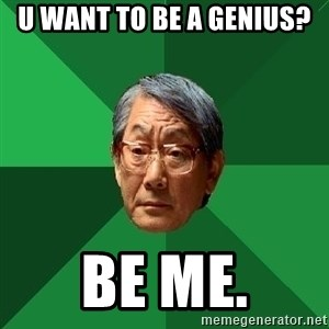 High Expectations Asian Father - u want to be a genius? be me.