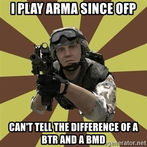 Arma 2 soldier - I PLAY ARMA SINCE OFP CAN'T TELL THE DIFFERENCE OF a BTR and a BMD