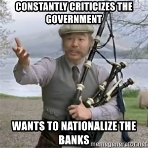 contradiction - CONSTANTLY criticizes the government wants to nationalize the banks