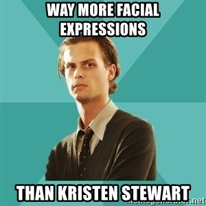 spencer reid - way more facial expressions than kristen Stewart