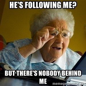 Internet Grandma Surprise - HE'S FOLLOWING ME? BUT THERE'S NOBODY BEHIND ME