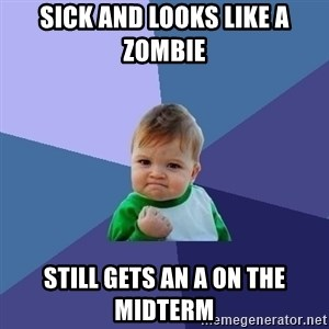 Success Kid - Sick and looks like a zombie still gets an A on the midterm